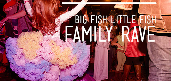big_fish_little_fish_family_rave_littlebird_whatson